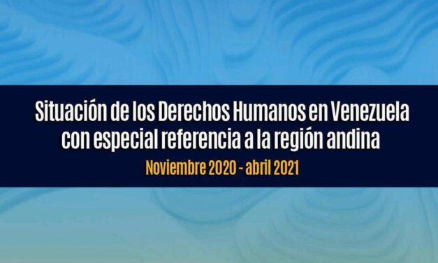 Informe sobre situación de los Derechos Humanos en Venezuela con especial referencia a la región andina Noviembre 2020 – Abril 2021