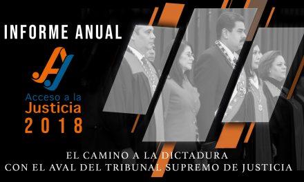 Informe anual 2018 Acceso a la Justicia: El camino a la dictadura con el aval del Tribunal Supremo de Justicia