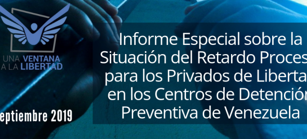 Informe Especial sobre la Situación del Retardo Procesal de las y los Privados de Libertad en los Centros de Detención Preventiva de Venezuela.