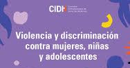 CIDH publica informe temático sobre situación de violencia y discriminación contra mujeres, niñas y adolescentes en América Latina y en el Caribe
