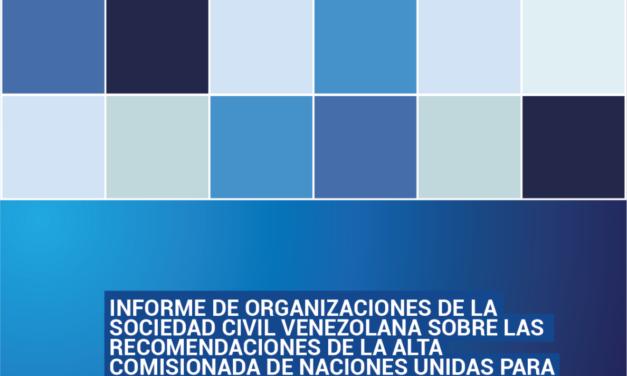 Informe de organizaciones de la Sociedad Civil venezolana sobre las recomendaciones de la Alta Comisionada de Naciones Unidas para los DDHH